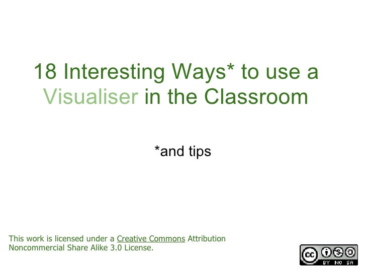 18 Interesting Ways* to use a       Visualiser in the Classroom                                      *and tipsThis work is...