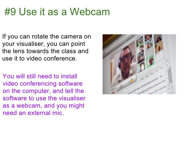 #9 Use it as a WebcamIf you can rotate the camera onyour visualiser, you can pointthe lens towards the class anduse it to ...