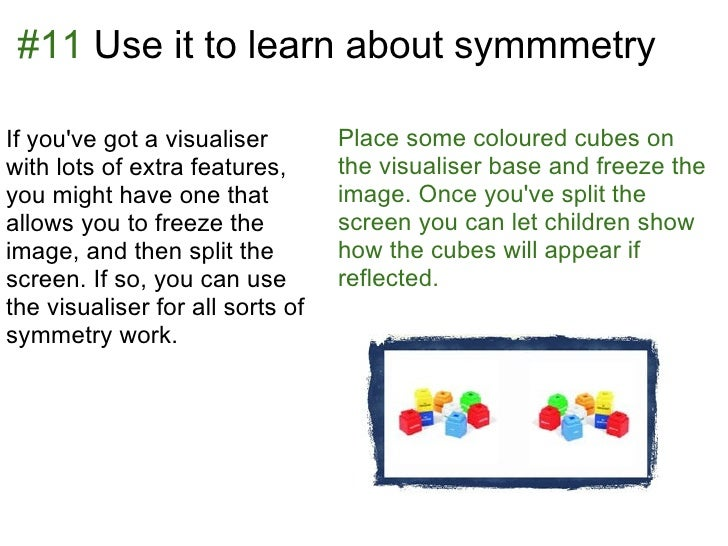 #11 Use it to learn about symmmetryIf youve got a visualiser        Place some coloured cubes onwith lots of extra feature...