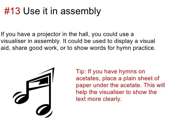 #13 Use it in assemblyIf you have a projector in the hall, you could use avisualiser in assembly. It could be used to disp...