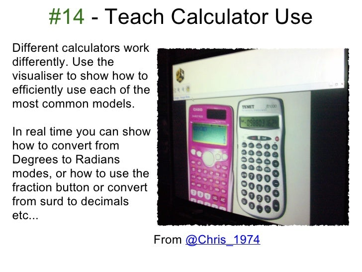 #14 - Teach Calculator UseDifferent calculators workdifferently. Use thevisualiser to show how toefficiently use each of t...