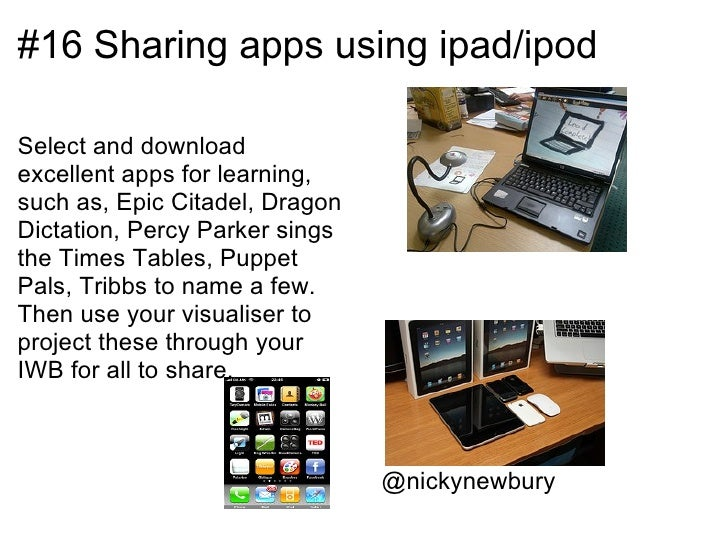 #16 Sharing apps using ipad/ipodSelect and downloadexcellent apps for learning,such as, Epic Citadel, DragonDictation, Per...