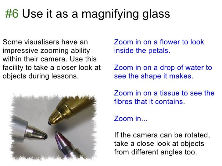 #6 Use it as a magnifying glassSome visualisers have an            Zoom in on a flower to lookimpressive zooming ability  ...