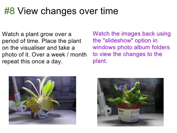 #8 View changes over timeWatch a plant grow over a          Watch the images back usingperiod of time. Place the plant    ...