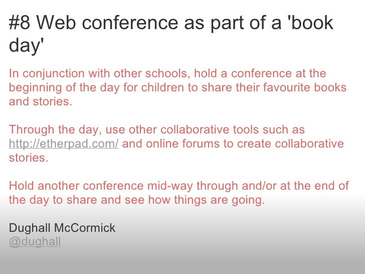 #8 Web conference as part of a bookdayIn conjunction with other schools, hold a conference at thebeginning of the day for ...