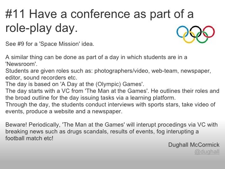 #11 Have a conference as part of arole-play day.See #9 for a Space Mission idea.A similar thing can be done as part of a d...