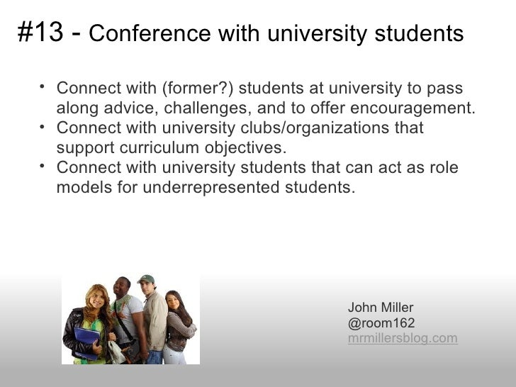 #13 - Conference with university students • Connect with (former?) students at university to pass   along advice, challeng...