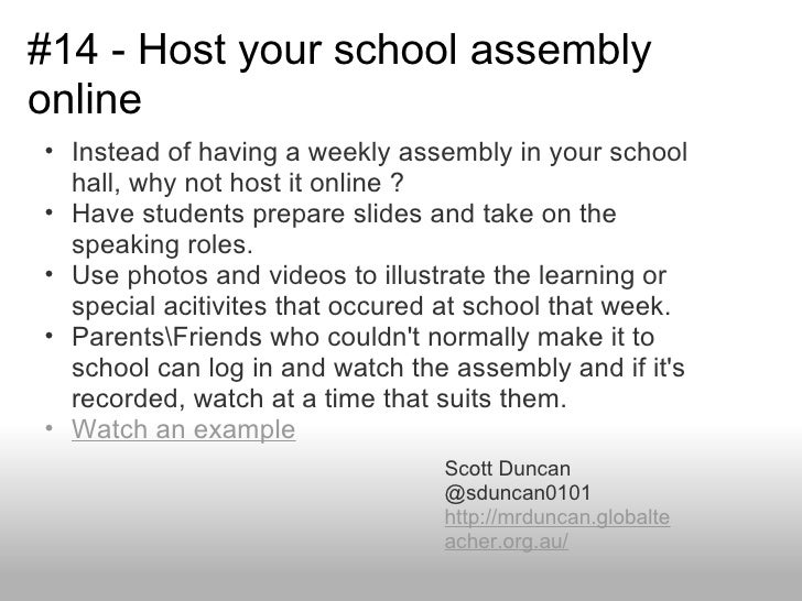 #14 - Host your school assemblyonline• Instead of having a weekly assembly in your school  hall, why not host it online ?•...