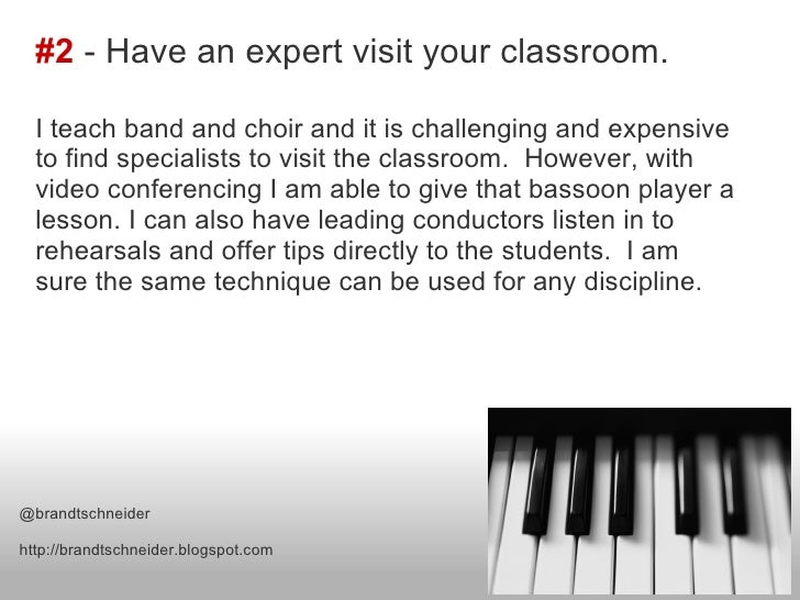 #2 - Have an expert visit your classroom.  I teach band and choir and it is challenging and expensive  to find specialists...