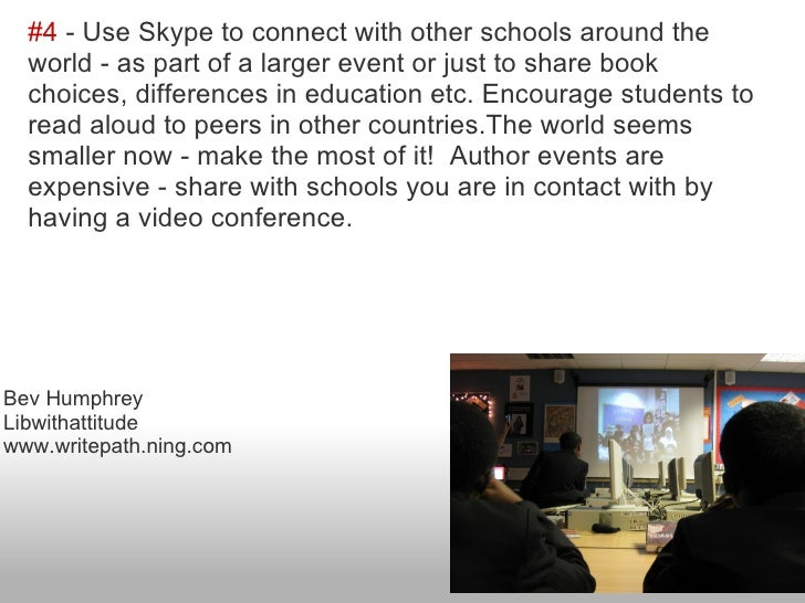 #4 - Use Skype to connect with other schools around the  world - as part of a larger event or just to share book  choices,...