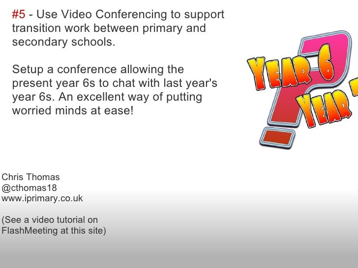 #5 - Use Video Conferencing to support  transition work between primary and  secondary schools.  Setup a conference allowi...