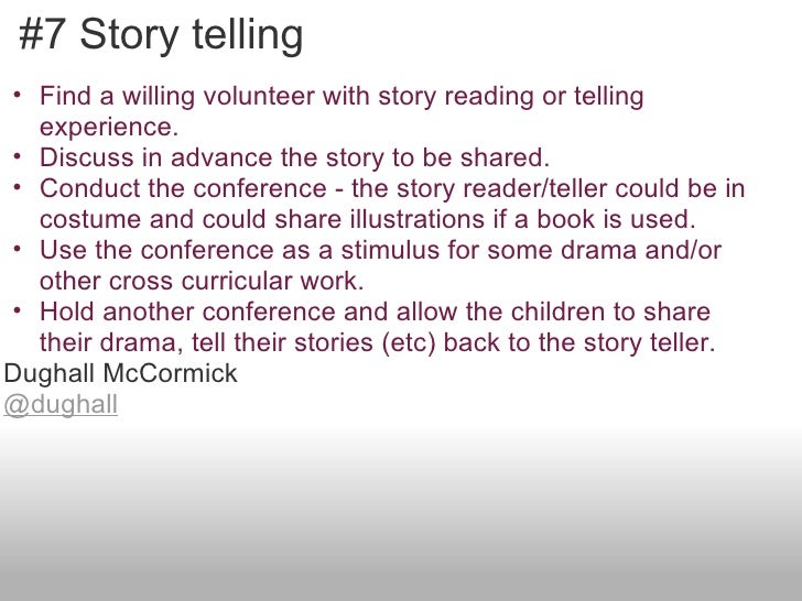 #7 Story telling• Find a willing volunteer with story reading or telling  experience.• Discuss in advance the story to be ...