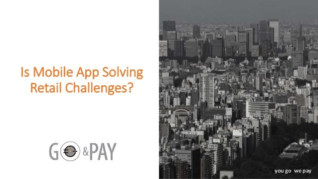 you go we pay Is Mobile App Solving Retail Challenges?