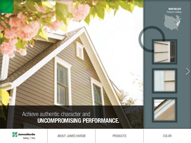 NORTHEAST Product Catalog Achieve authentic character and UNCOMPROMISING PERFORMANCE. ABOUT JAMES HARDIE PRODUCTS COLOR