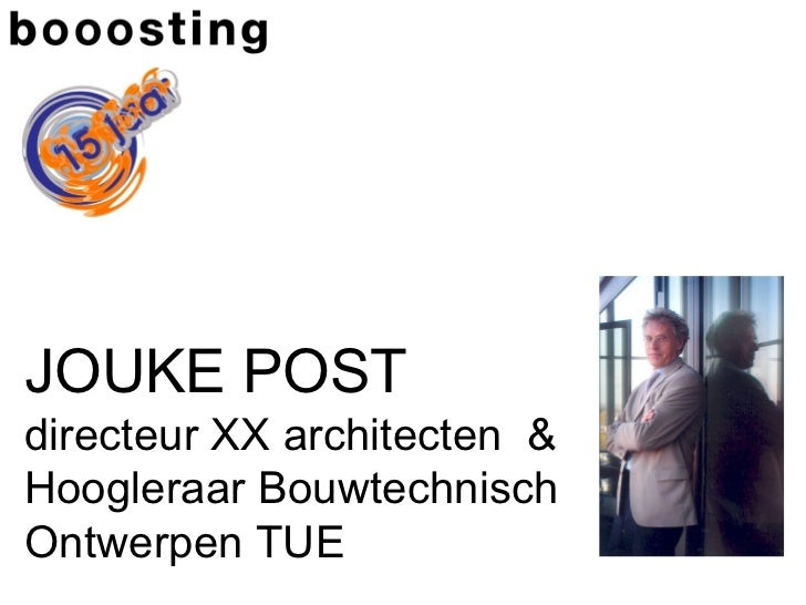 JOUKE POSTdirecteur XX architecten &Hoogleraar BouwtechnischOntwerpen TUE