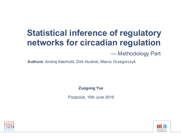 Statistical inference of regulatory networks for circadian regulation — Methodology Part Zuogong Yue Pizzaclub, 15th June ...