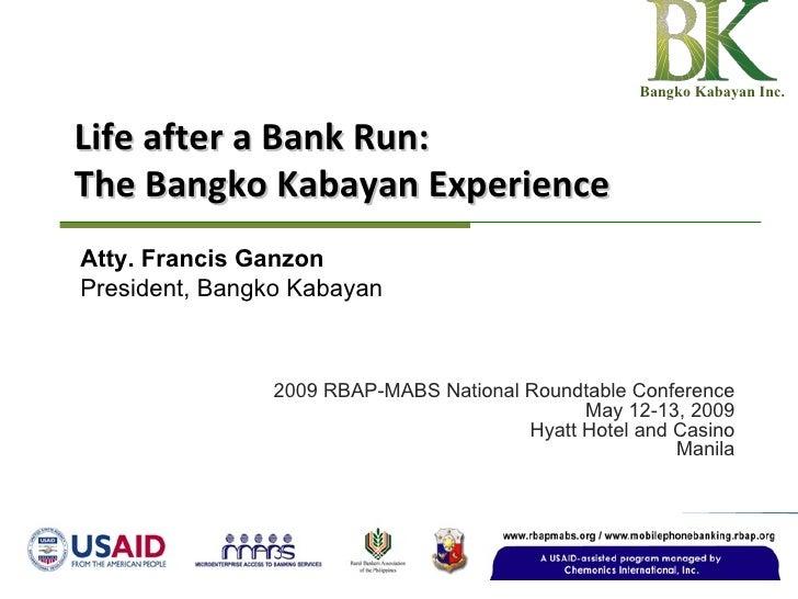 Life after a Bank Run: The Bangko Kabayan Experience 2009 RBAP-MABS National Roundtable Conference May 12-13, 2009 Hyatt H...