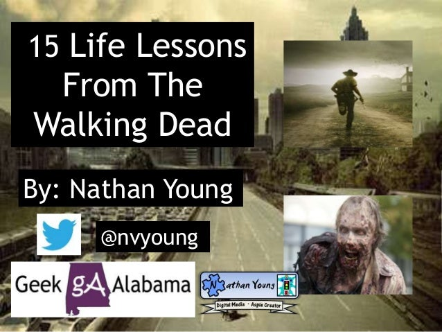 15 Life Lessons From The Walking Dead By: Nathan Young @nvyoung