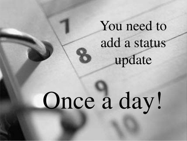 You need to add a status update Once a day!