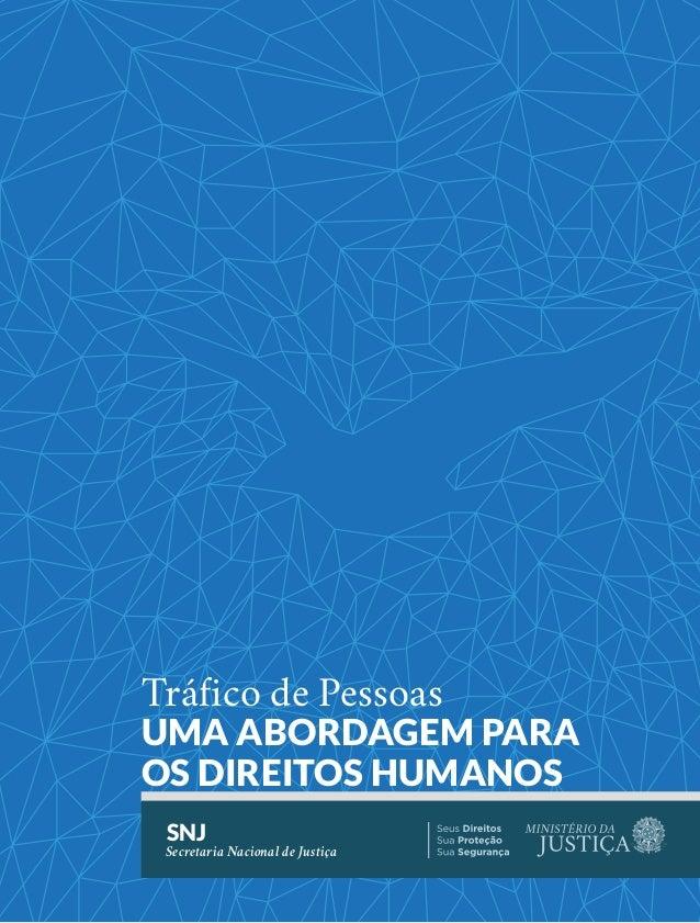 1 SNJ Secretaria Nacional de Justiça Tráfico de Pessoas UMA ABORDAGEM PARA OS DIREITOS HUMANOS