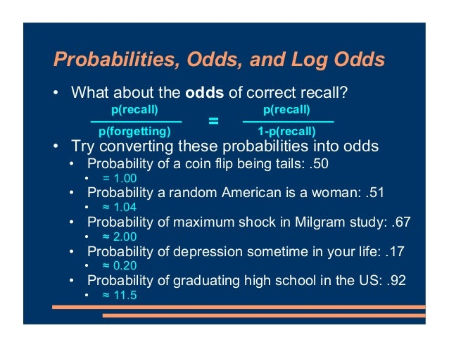 Probabilities, Odds, and Log Odds • What about the odds of correct recall? • Creating a model of the odds of correct recal...