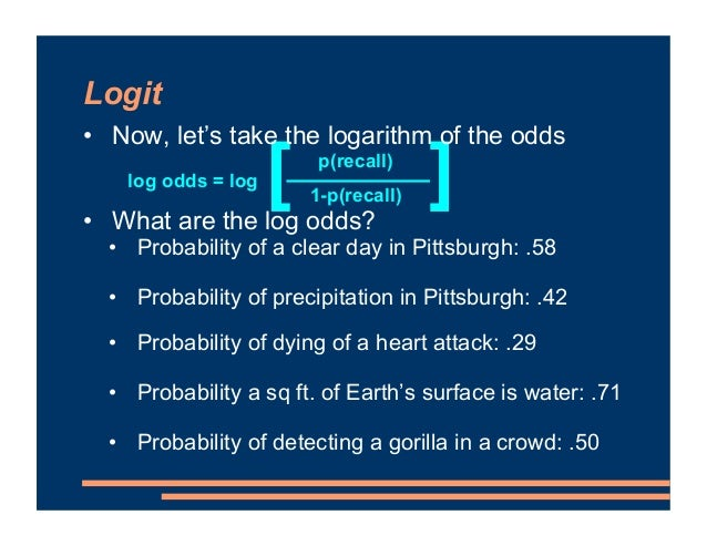 [ ] Logit • Now, let's take the logarithm of the odds • What are the log odds? • Probability of a clear day in Pittsburgh:...