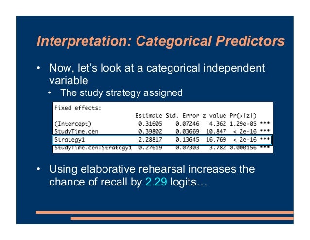 Interpretation: Categorical Predictors • What happens if we exp() this parameter? • What are…? • Multiply 2 * 3, then take...