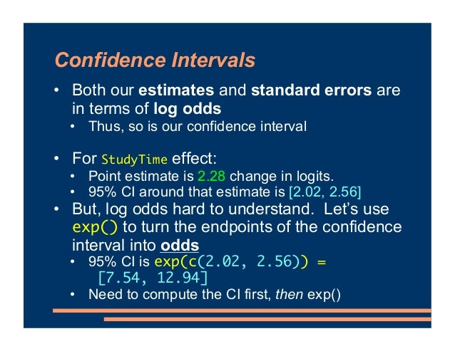 Confidence Intervals • For confidence intervals around log odds • As usual, we care about whether the confidence interval ...