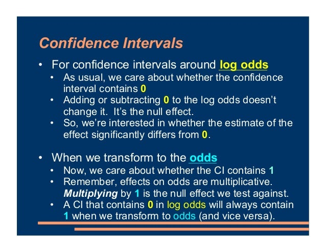 Confidence Intervals • Strategy effect: • Point estimate: Elaborative rehearsal increases odds of recall by 9.78 times • 9...
