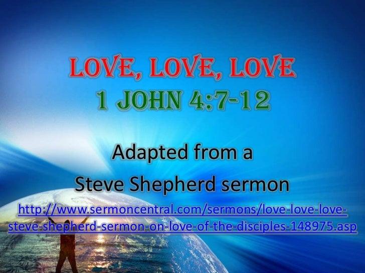 Love, Love, Love 1 John 4:7-12<br />Adapted from a <br />Steve Shepherd sermon<br />http://www.sermoncentral.com/sermons/l...