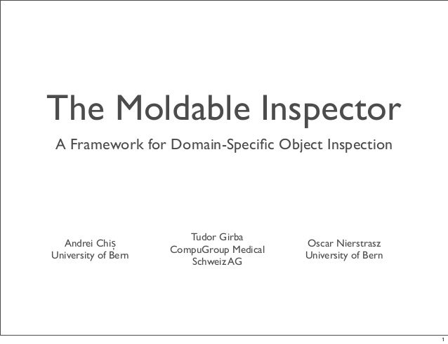 The Moldable Inspector  A Framework for Domain-Specific Object Inspection  Andrei Chiș  University of Bern  Tudor Girba  C...