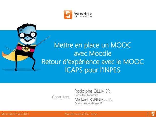 Mettre en place un MOOC avec Moodle Retour d'expérience avec le MOOC ICAPS pour l'INPES Mercredi 10 Juin 2015 Moodlemoot 2...