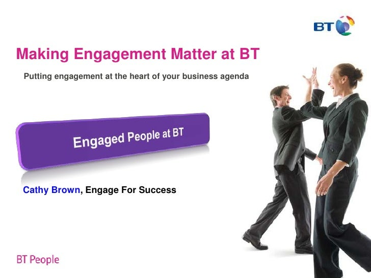 Making Engagement Matter at BTPutting engagement at the heart of your business agendaCathy Brown, Engage For Success