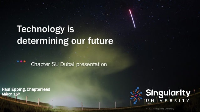 Technology is determining our future Paul Epping, Chapter lead March 15th Chapter SU Dubai presentation