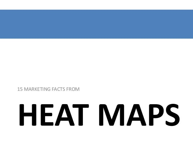 15 MARKETING FACTS FROM  HEAT MAPS