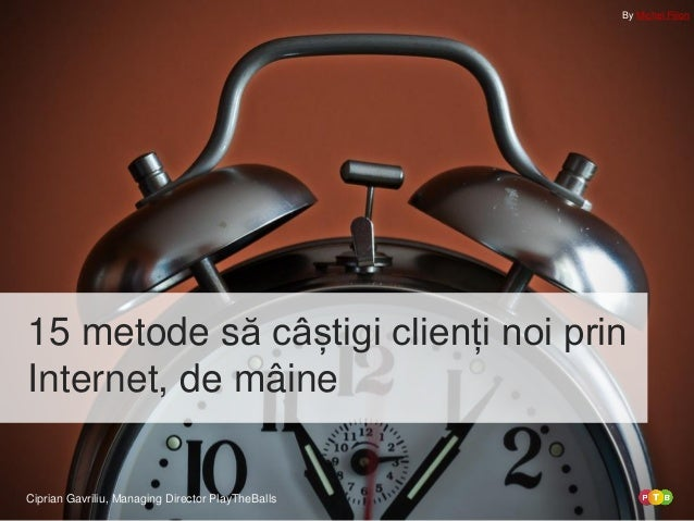 Ciprian Gavriliu, Managing Director PlayTheBalls 15 metode să câștigi clienți noi prin Internet, de mâine By Michel Filion