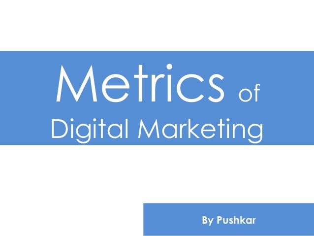 Metrics of Digital Marketing By Pushkar