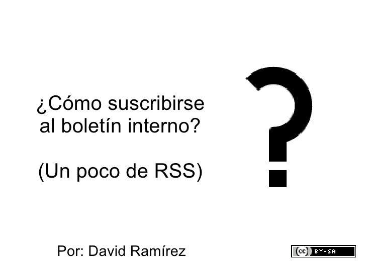 ¿Cómo suscribirse al boletín interno? (Un poco de RSS) Por: David Ramírez