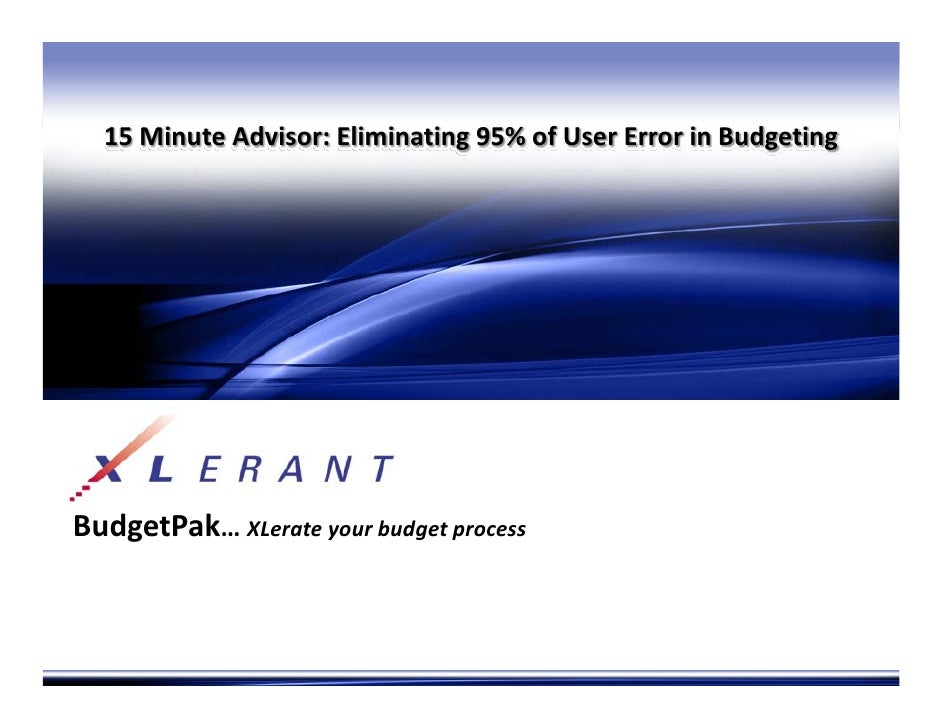 15 Minute Advisor: Eliminating 95% of User Error in Budgeting     BudgetPak… XLerate your budget process