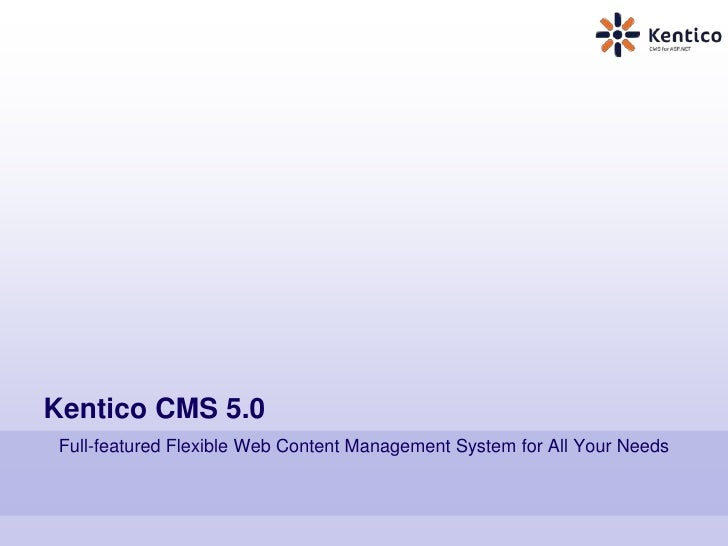 Kentico CMS 5.0<br />Full-featured Flexible Web Content Management System for All Your Needs<br />