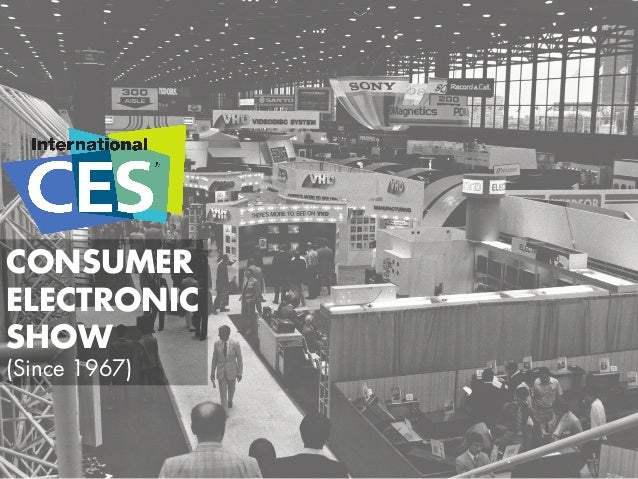 CONSUMER ELECTRONIC SHOW (Since 1967)