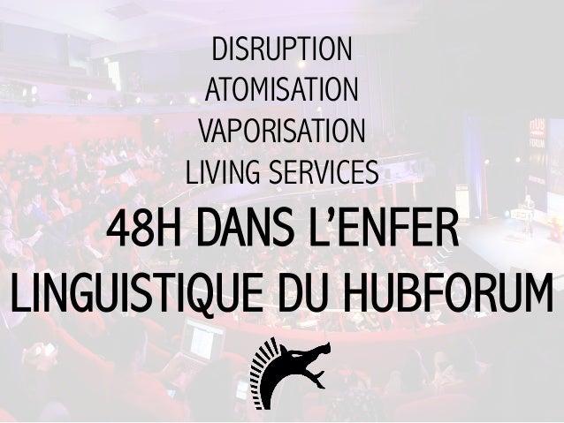 DISRUPTION ATOMISATION VAPORISATION LIVING SERVICES 48H DANS L'ENFER LINGUISTIQUE DU HUBFORUM