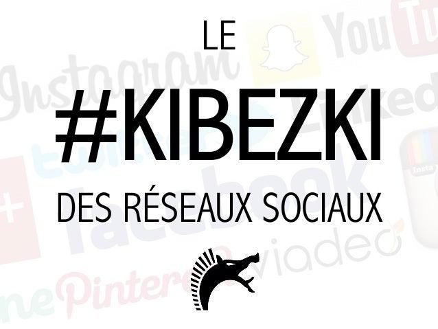 LE #KIBEZKI DES RÉSEAUX SOCIAUX