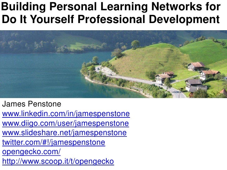 Building Personal Learning Networks for Do It Yourself Professional Development<br />James Penstone<br />www.linkedin.com/...