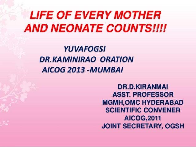LIFE OF EVERY MOTHERAND NEONATE COUNTS!!!!       YUVAFOGSI  DR.KAMINIRAO ORATION  AICOG 2013 -MUMBAI                   DR....