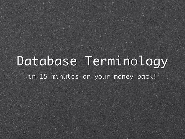 Database Terminology in 15 minutes or your money back!