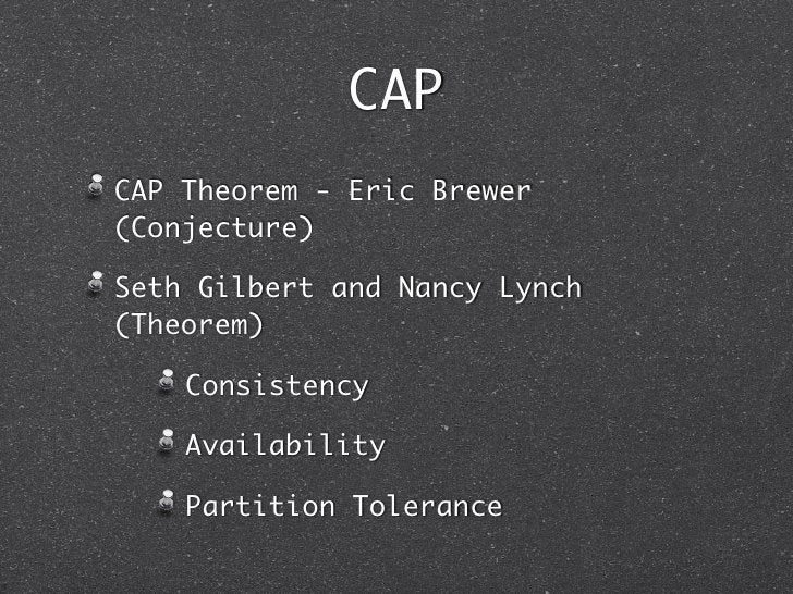 CAPCAP Theorem - Eric Brewer(Conjecture)Seth Gilbert and Nancy Lynch(Theorem)    Consistency    Availability    Partition ...
