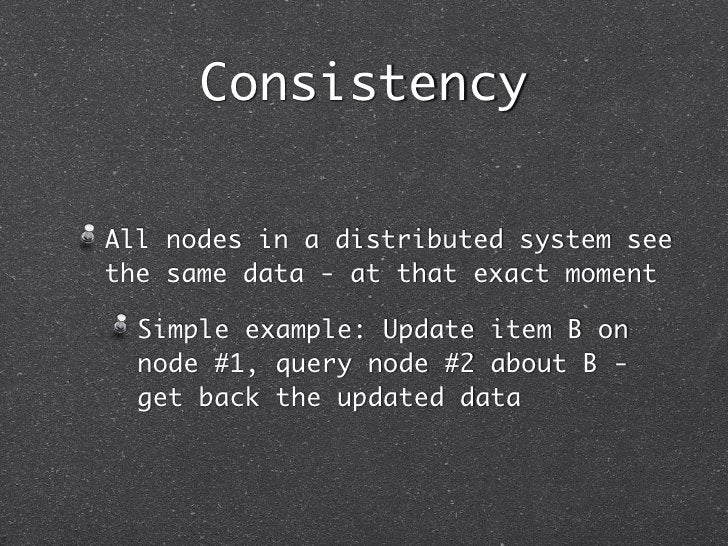 ConsistencyAll nodes in a distributed system seethe same data - at that exact moment  Simple example: Update item B on  no...