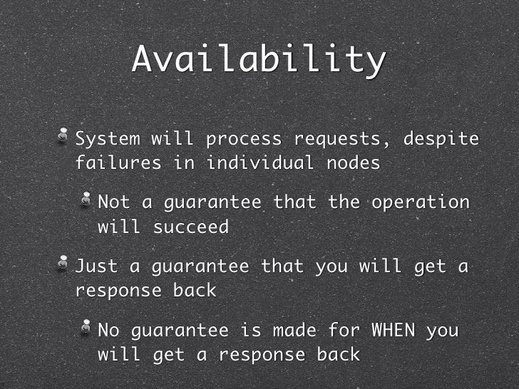 AvailabilitySystem will process requests, despitefailures in individual nodes  Not a guarantee that the operation  will su...