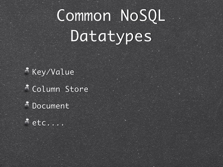 Common NoSQL      DatatypesKey/ValueColumn StoreDocumentetc....